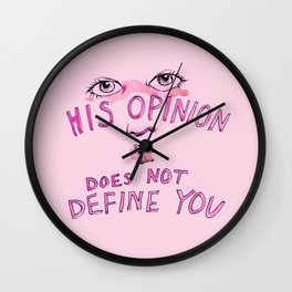 His opinion does not define you. Wall Clock