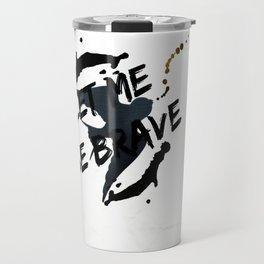Let Me Be Brave Travel Mug