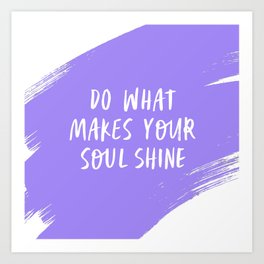 Do What Make Your Soul Shine - Periwinkle purple and white Art Print