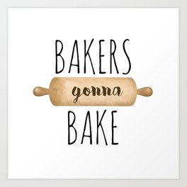 Bakers Gonna Bake Art Print