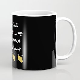 SoNo One Told You Life Was Gonna Be This Way Coffee Mug