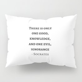 Greek Philosophy Quotes - Socrates  - There is only one good - knowledge Pillow Sham