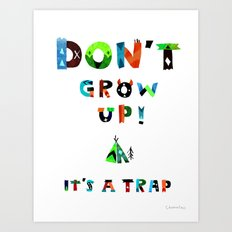 DoN't gRow Up iT's A tRaP Art Print