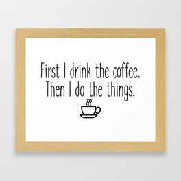 Gilmore Girls - First I drink the coffee Framed Art Print