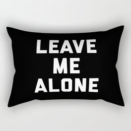 Leave Me Alone Funny Quote Rectangular Pillow