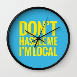Don't Hassle Me, I'm Local Wall Clock