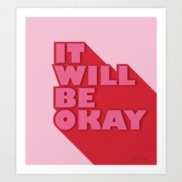 IT WILL BE OKAY - positive typography Art Print