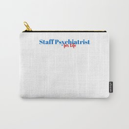 Staff Psychiatrist for Life Carry-All Pouch