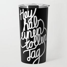 Hey have a great day   [black & white, german language] Travel Mug
