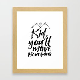 Kid You'll Move Mountains, Printable Art, Inspirational Print, Nursery Framed Art Print