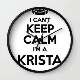 I cant keep calm I am a KRISTA Wall Clock