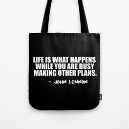 life is what happens Tote Bag