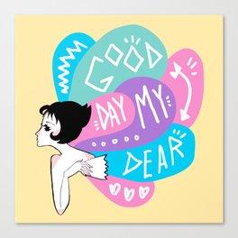 Good Day My Dear Canvas Print