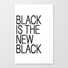 BLACK IS THE NEW BLACK Canvas Print