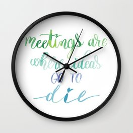 Meetings are where ideas go to die Wall Clock