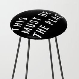This Must Be The Place Counter Stool