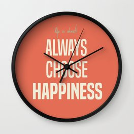 Choose Happiness - positive motivation quote, inspiration, happy life, be happy Wall Clock