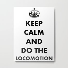 Keep Calm and Do The Locomotion Metal Print
