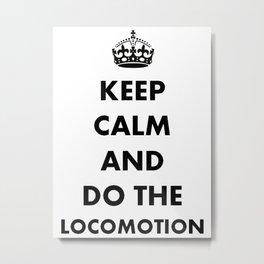 Keep Calm and Do The Locomotion Metal Print