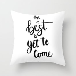 THE BEST IS YET TO COME HANDLETTERING QUOTE Throw Pillow