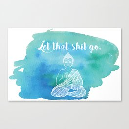 Let That Shit Go - Watercolor Buddha Canvas Print