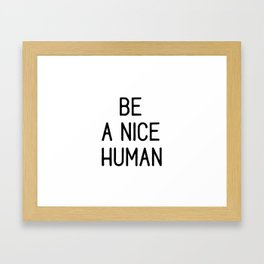 Be A Nice Human, Humanity Quote, Be Nice, Typography, Human Quote Framed Art Print