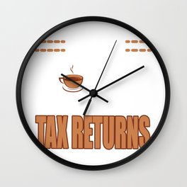 I Make Coffee Gift For Tax Refunds Wall Clock