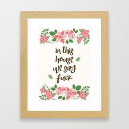 In This House We Say Fuck - Ivory Background Framed Art Print