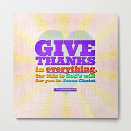 Give Thanks in Everything! Metal Print