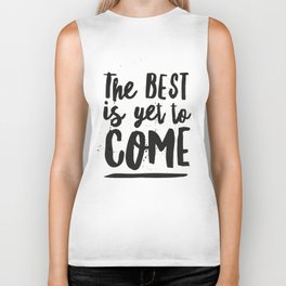 The Best Is Yet To Come Typography Biker Tank