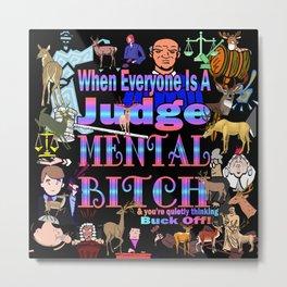 When Everyone Is A Judge Mental Bitch Metal Print