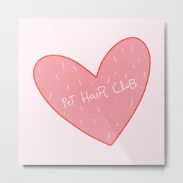 Pet Hair Club  Metal Print
