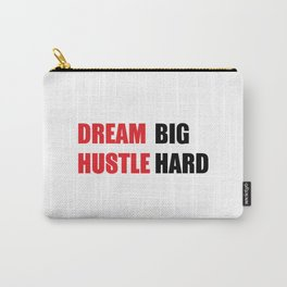 Dream Big, Hustle Hard Carry-All Pouch