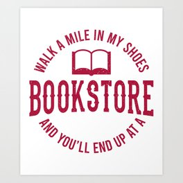 Walk A Mile To My Bookstore Gifts For Book Lovers Art Print