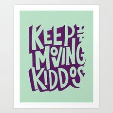 Keep It Moving Kiddos Art Print