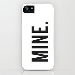 MINE. iPhone Case