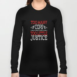 """Too Many Cops Too Little Justice"" tee design for cool honest and reliable police officers like you! Long Sleeve T-shirt"