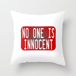 """Tell the world that """"No One Is Innocent"""" by wearing this tee! Makes a cute and awesome gift too!  Throw Pillow"""