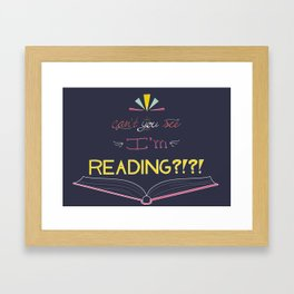Can't You See I'm Reading?!?! Framed Art Print