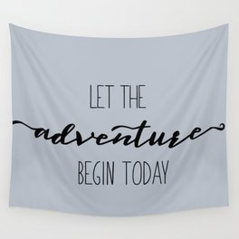 Quote Let the Adventure begin Today Wall Tapestry