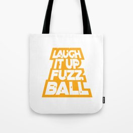 Laugh it up fuzz ball Tote Bag