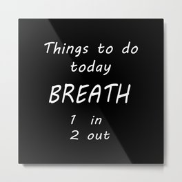 Things to Do Today ... Breath 1. in, 2. out Metal Print