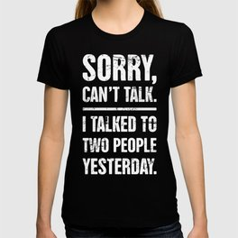 Sorry, Can't Talk.   Introvert Design T-shirt