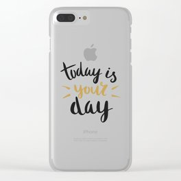 Today is YOUR day Clear iPhone Case
