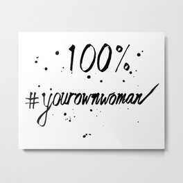 100% Your Own Woman Metal Print