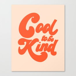 Cool To be Kind Canvas Print