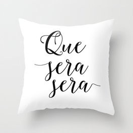 Love Quote Que Sera Sera Anniversary Gift For Him For Her Wall Quote Quote Print Art Love Quote Throw Pillow