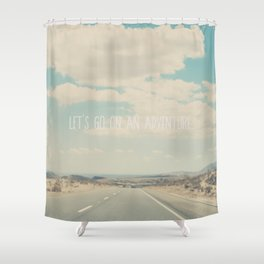 lets go on an adventure ... Shower Curtain