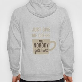 Just Give Me Coffee Hoody