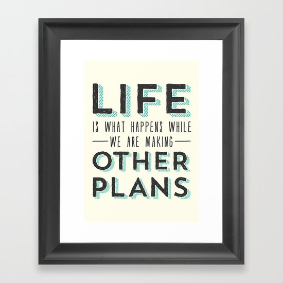 Life is What Happens While We Are Making Other Plans - Inspirational & Motivational Framed Art Print